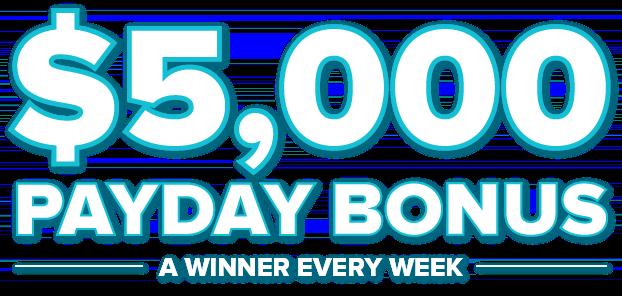 $5000 Payday Bonus A Winner Every Friday